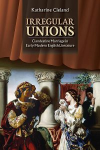Book cover for Irregular Unions: Clandestine Marriage in Early Modern English Literature